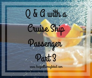 Q & A with a Cruise Ship Passenger Part 3 - Lucy Williams Global