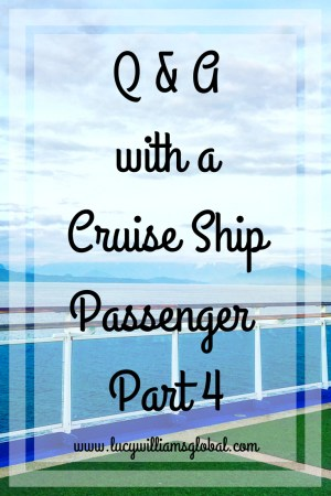 Q & A with a Cruise Ship Passenger Part 4 - Lucy Williams Global