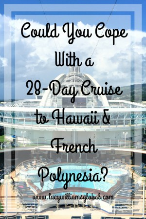 Could You Cope With a 28-Day Cruise to Hawaii & French Polynesia? -Lucy Williams Global