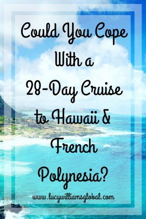 Could You Cope With a 28-Day Cruise to Hawaii & French Polynesia? - Lucy Williams Global