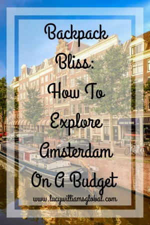 Backpack Bliss_ How To Explore Amsterdam On A Budget