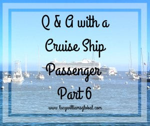 Q & A with a Cruise Ship Passenger - Part 6 - Lucy Williams Global