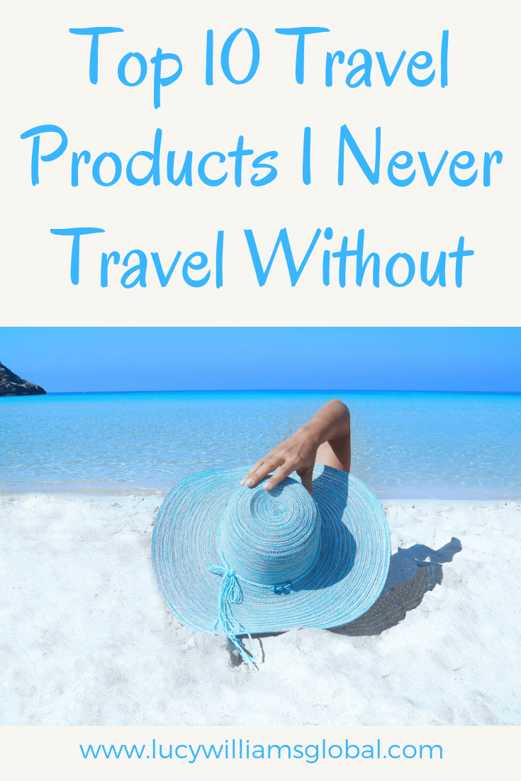 Top 10 Travel Products I Never Travel Without - Lucy Williams Global