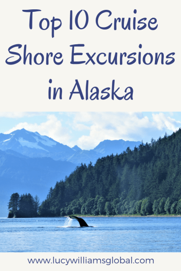 Top 10 Cruise Shore Excursions in Alaska - Lucy Williams Global