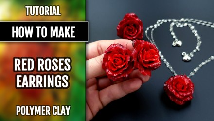 Patron $10+ Video Tutorial: Realistic roses from polymer clay and easiest earrings!