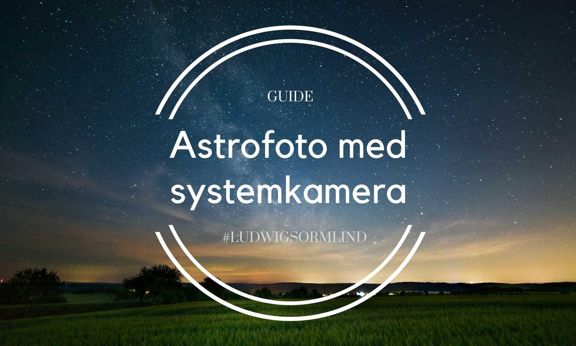Astrofoto med systemkamera - Så fotograferar du stjärnhimlen - Ludwig Sörmlind