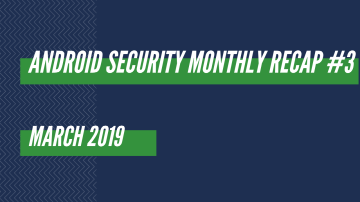 Android Security Monthly Recap #3 | March 2019