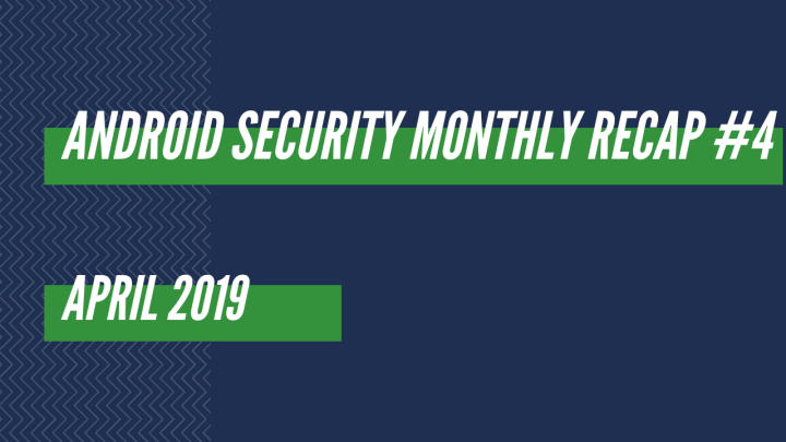 Android Security Monthly Recap #4 | April 2019