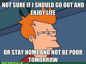 Sit at home or enjoy life