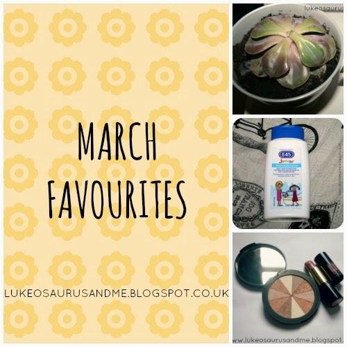 Monthly Favourites, March at lukeosaurusandme.co.uk