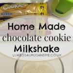 Home made Chocolate Cookie Milkshake from lukeosaurusandme.co.uk