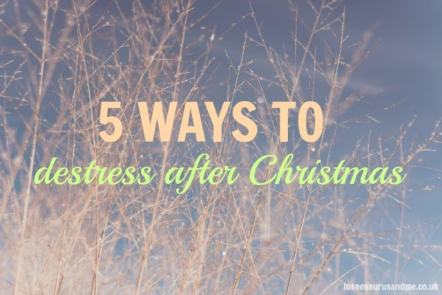 5 Ways To Destress After Christmas by lukeosaurusandme.co.uk @gloryiscalling #destress #pamper