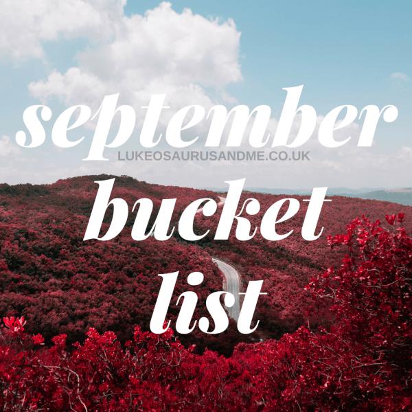 September 16 Monthly Bucket List at https://lukeosaurusandme.co.uk