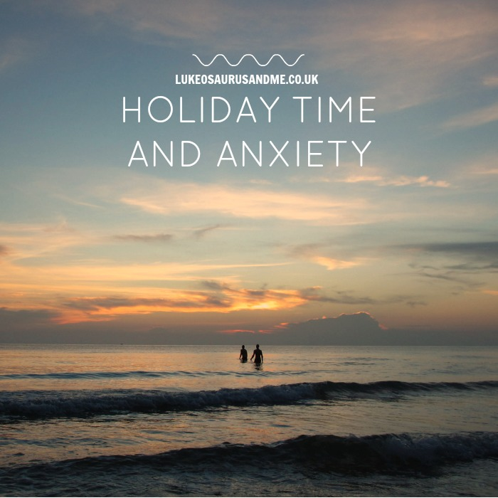 Holiday and travel anxiety from a parent https://lukeosaurusandme.co.uk