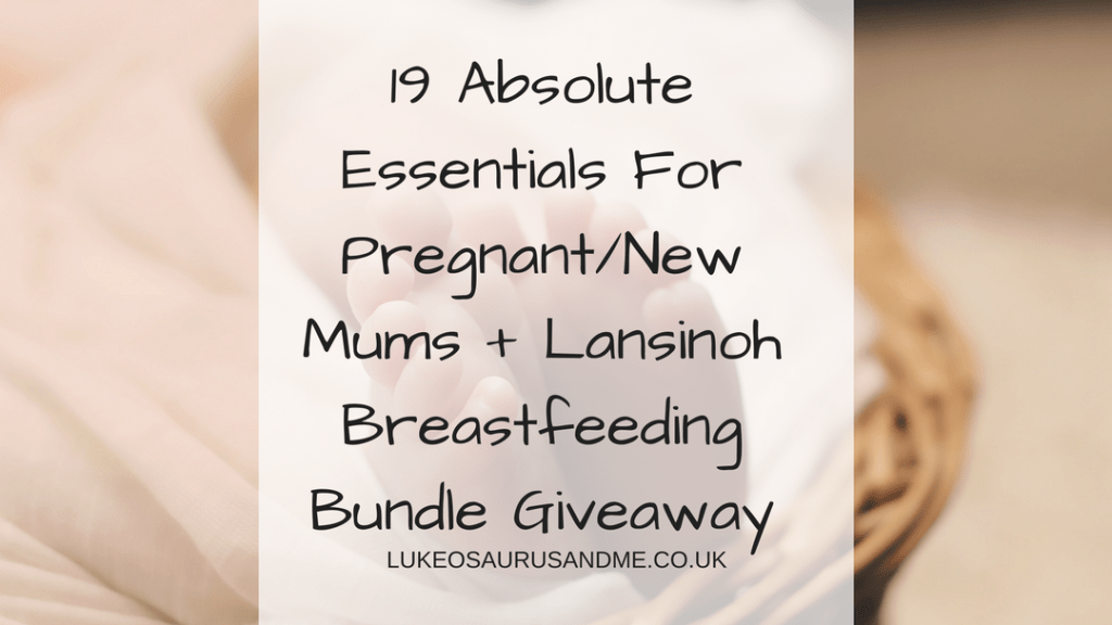 19 Absolute Essentials For PregnantNew Mums + Lansinoh Breastfeeding Bundle Giveaway at https://lukeosaurusandme.co.uk