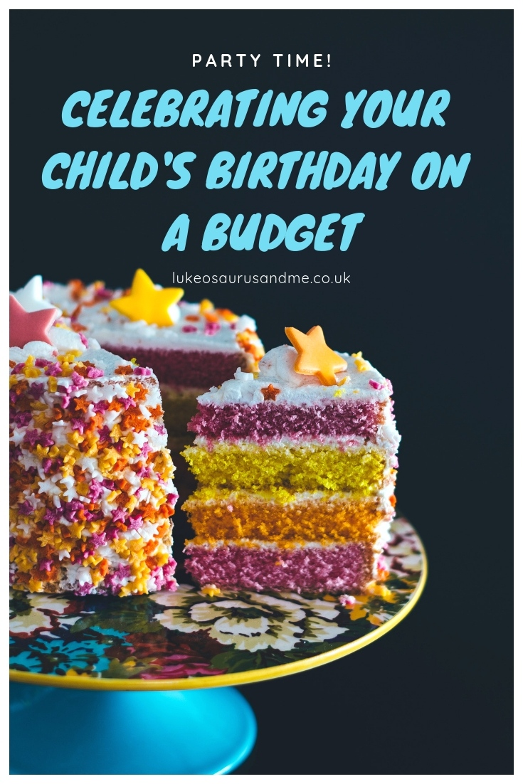 How to celebrate your child's birthday on a budget at https://lukeosaurusandme.co.uk