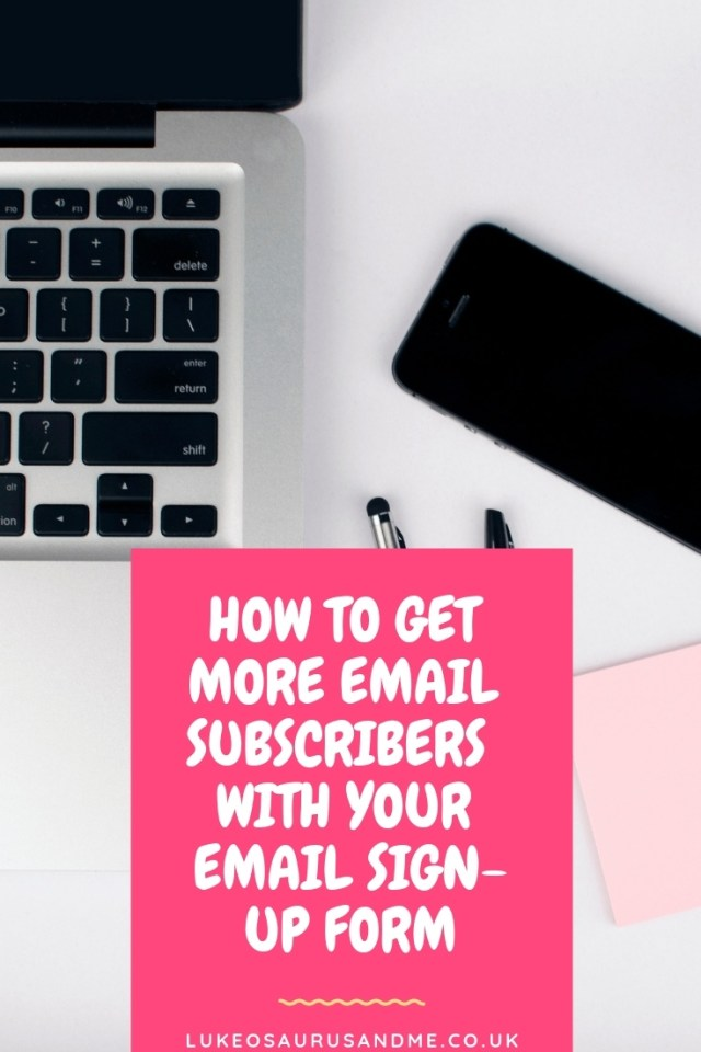How To Get More Email Subscribers With Your Email Sign-Up Form https://lukeosaurusandme.co.uk