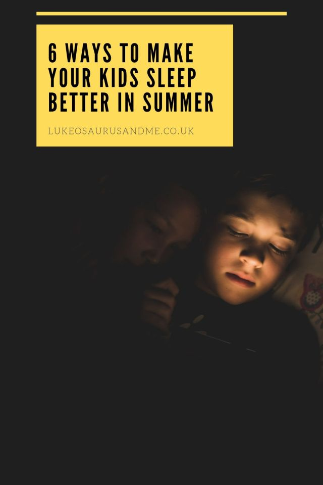 6 Ways To Help Your Kids Sleep Better In Summer at https://lukeosaurusandme.co.uk