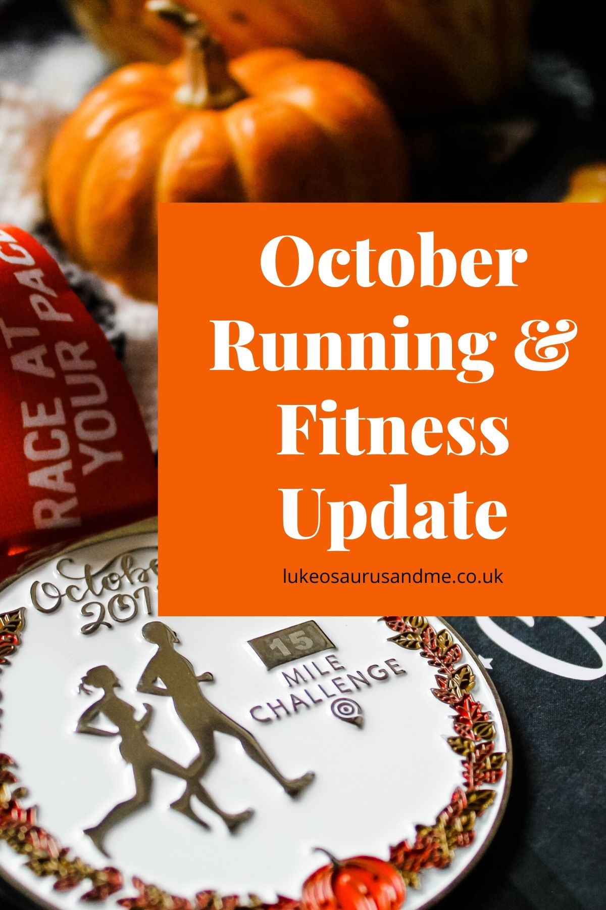"""October 2019's Race At Your Pace completion medal with pumpkins in the back ground and an orange text box which says """"October Running and fitness update""""."""