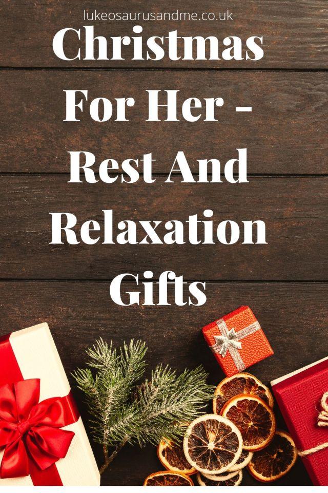 Christmas For Her - Rest And Relaxation Gifts at https://lukeosaurusandme.co.uk