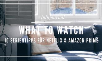 What To Watch - 10 Serientipps für Netflix & Amazon Prime