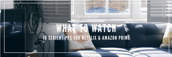 What To Watch - 10 Serientipps für Netflix & Amazon Prime