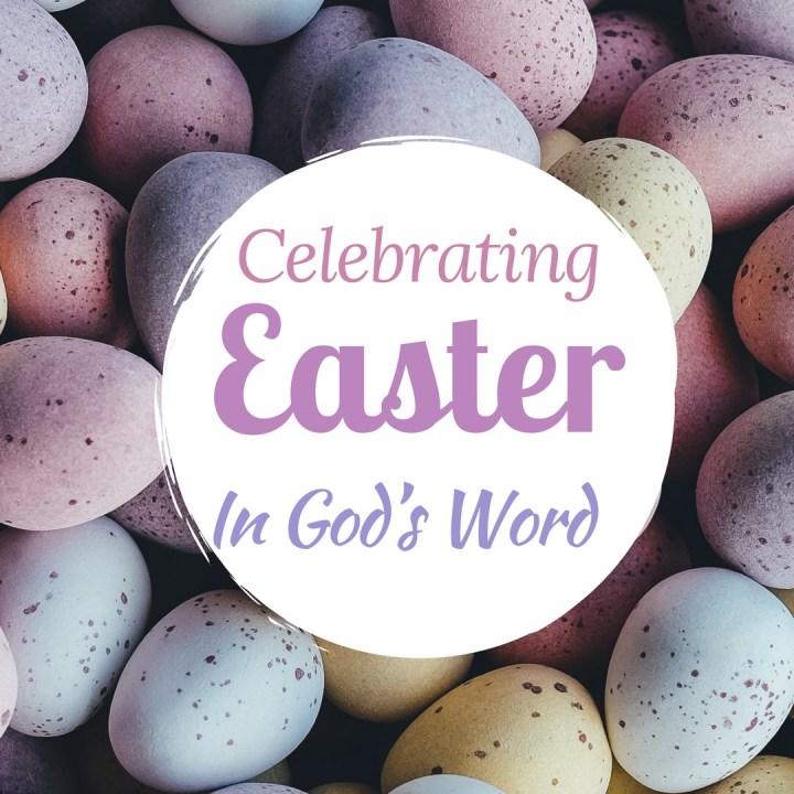 Sunday Musings: Celebrating Easter in God's Word