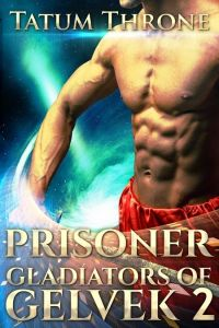 Prisoner (Gladiators of Gelvek 2) by Tatum Throne