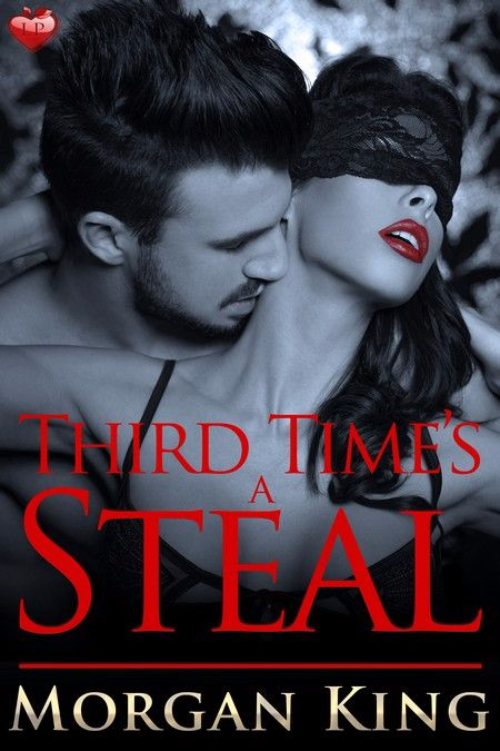 New Release: Third Time's a Steal by Morgan King