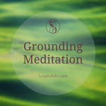 Grounding Meditation - LunaHolistic.com