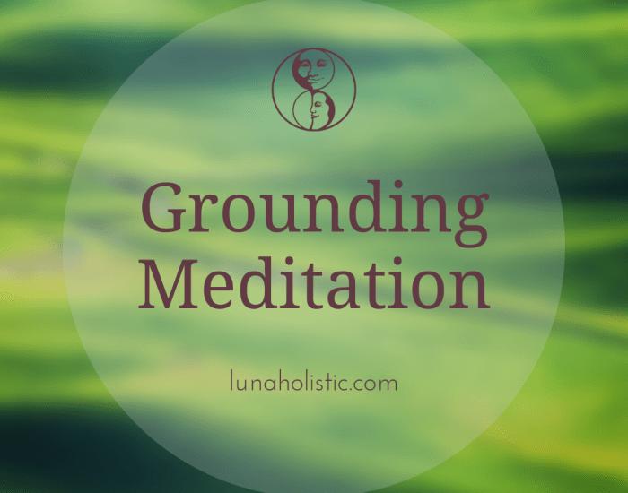 Grounding Meditation - LunaHolistic.com