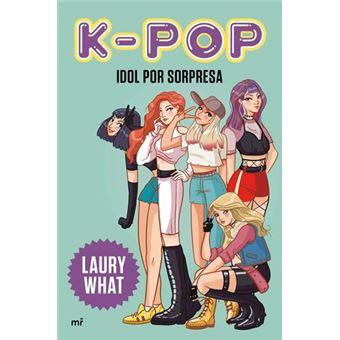 K-pop. Idol por sorpresa / Laury What