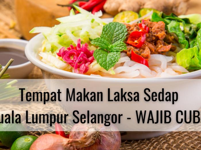 Tempat Makan Laksa Sedap Kuala Lumpur Selangor