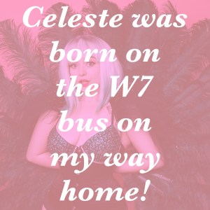 Celeste Was born on the W7 bus on my way home!