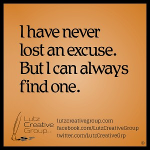 I have never lost and excuse. But I can always find one.