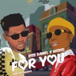 Kiss Daniel – For You Ft. Wizkid (Mp3)