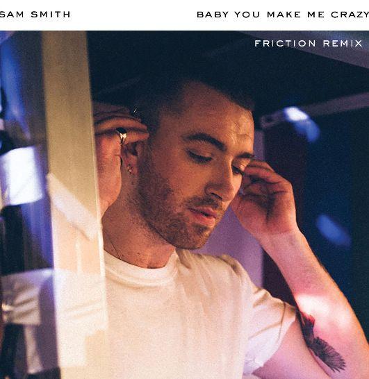 Sam Smith Baby, You Make Me Crazy (Friction Remix)