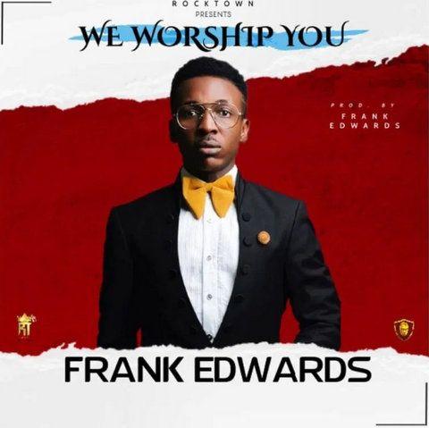 Frank Edwards We Worship You mp3