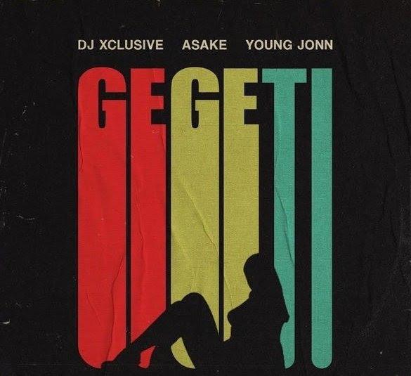 DJ Xclusive – Gegeti ft. Young Jonn, Asake