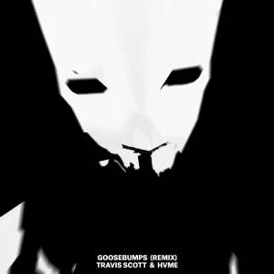 Travis Scott, HVME – Goosebumps (Remix)