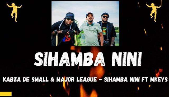 Kabza De Small – Sihamba Nini Ft. Mkeys & Major League Djz
