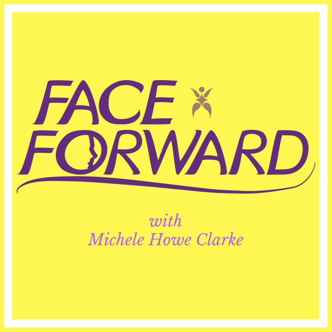 Face Forward with Michele Howe Clarke