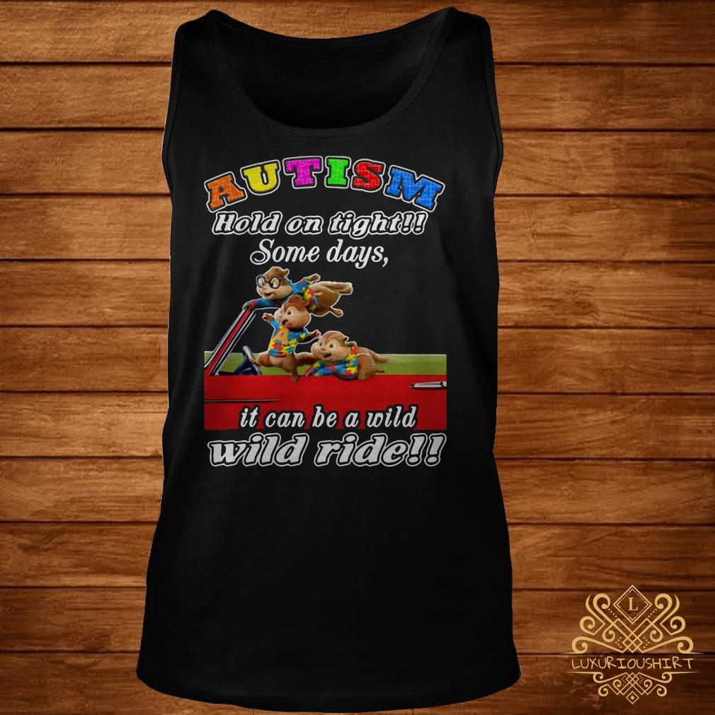 Chipmunks autism hold on tight some days it can be a wild wild ride tank-top