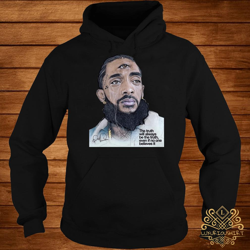 Rip Nipsey Hussle the truth will always be the truth even if no one believes it hoodie