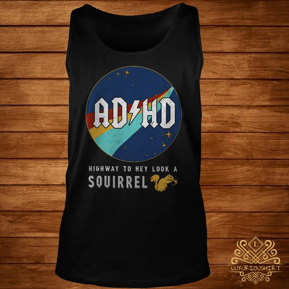 Adhd highway to hey look a squirrel tank-top