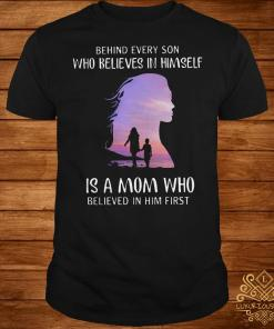Behind every son who believes in himself is a mom shirt