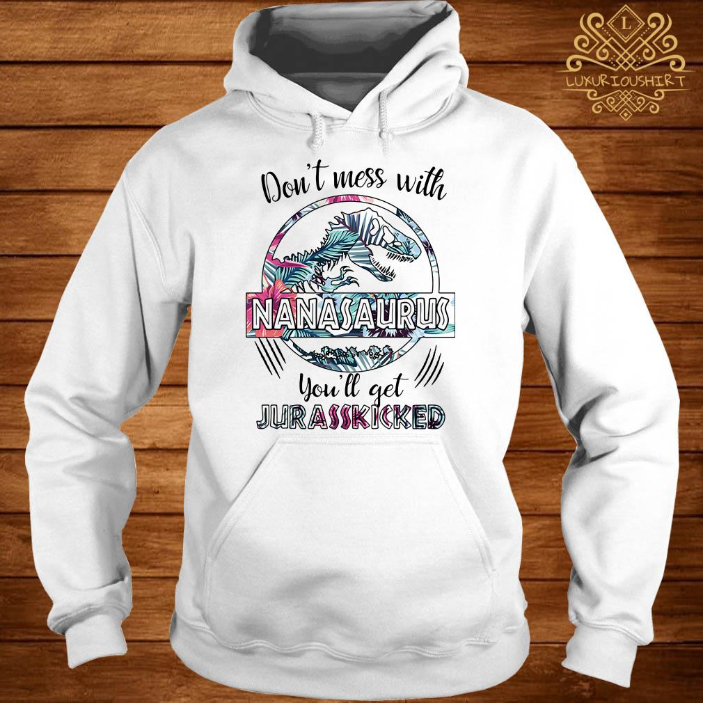 Flower don't mess with Nanasaurus you'll get Jurasskicked hoodie