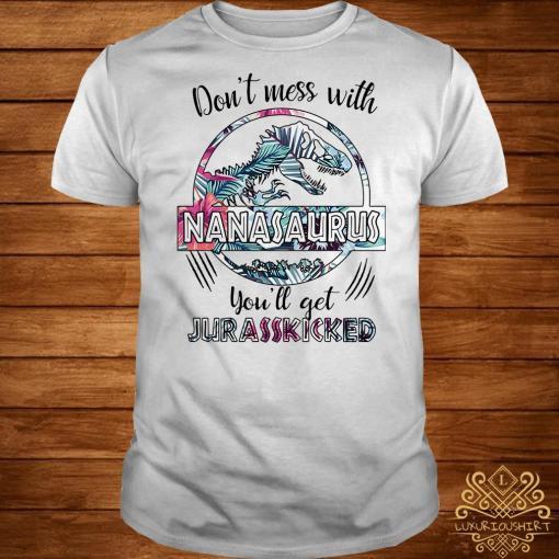 Flower don't mess with Nanasaurus you'll get Jurasskicked shirt