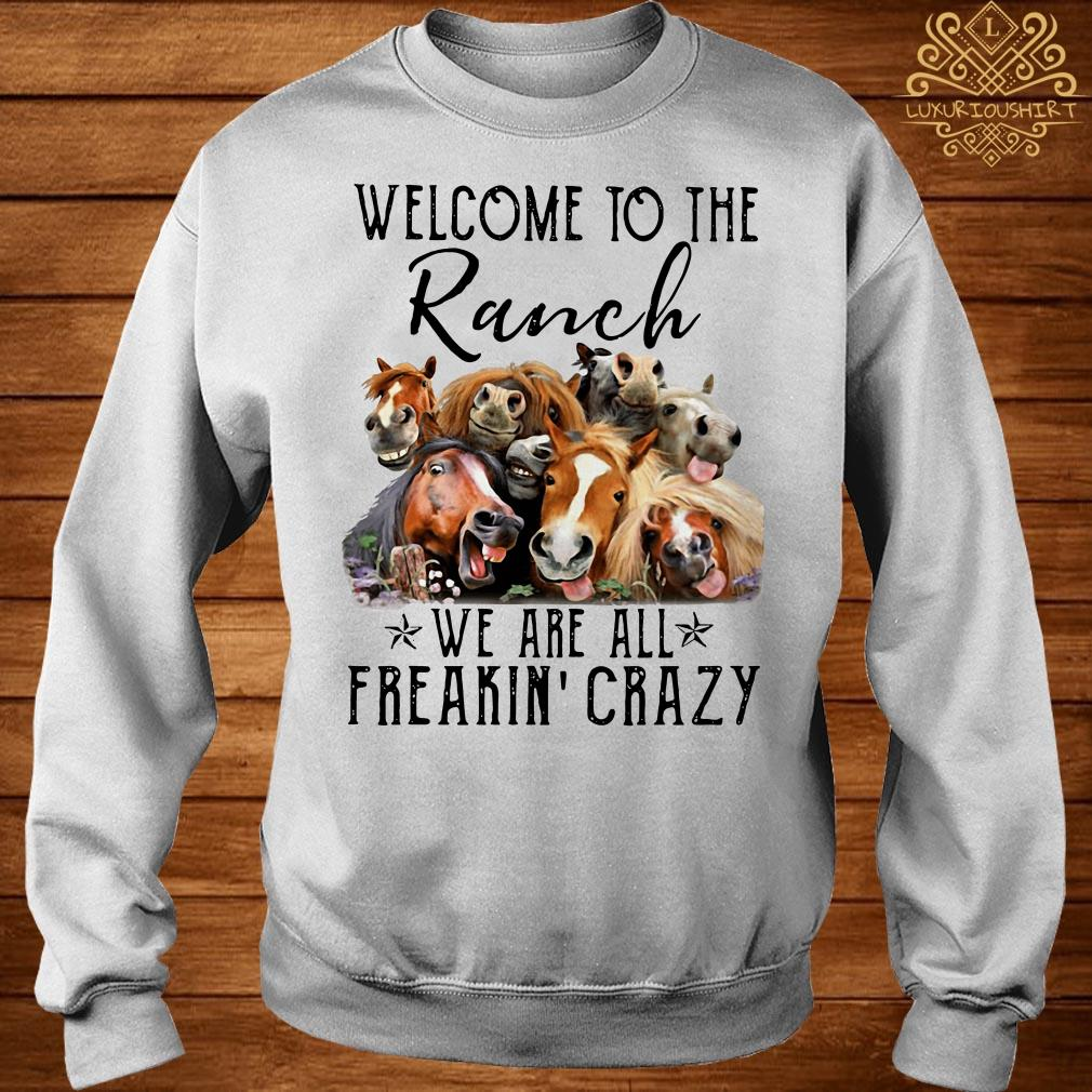 Horse welcome to the Ranch we are all freakin' crazy sweater