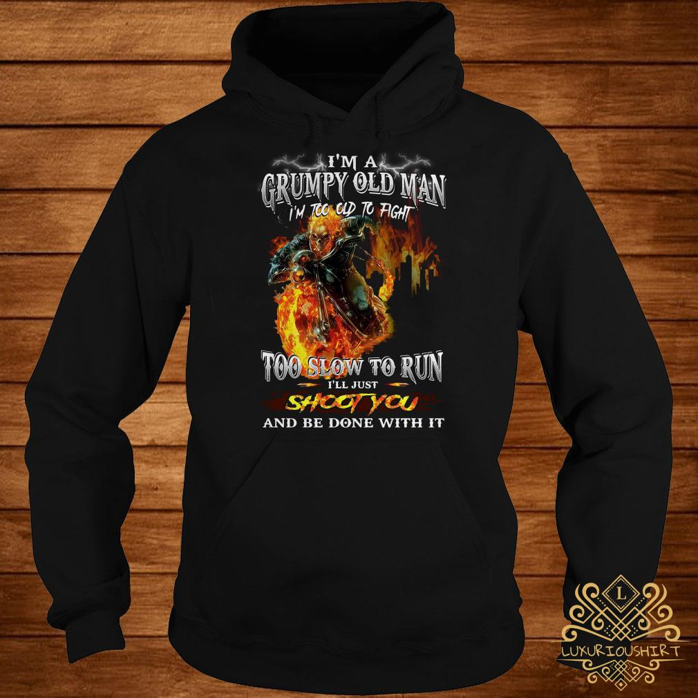 I'm a grumpy old man I'm too old to fight too slow to run I'll just shoot you hoodie